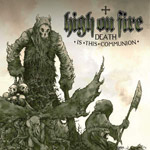 High On Fire : Death Is This Communion