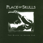 Place Of Skulls : The Black Is Never Far